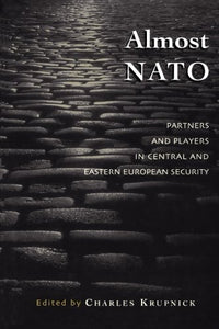 Almost NATO: Partners and Players in Central and Eastern European Security (The New International Relations of Europe)