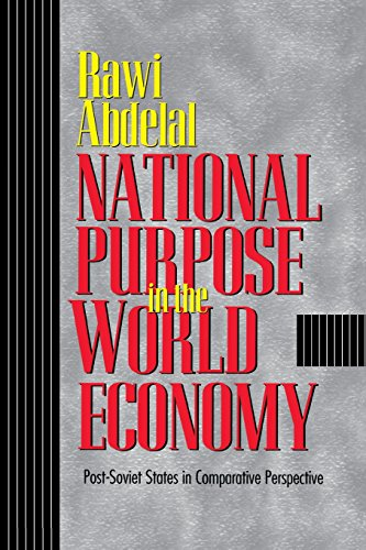 National Purpose in the World Economy: Post-Soviet States in Comparative Perspective (Cornell Studies in Political Economy)