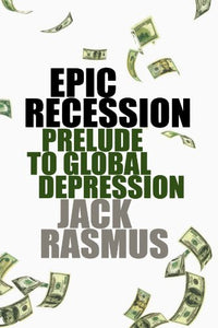 Epic Recession: Prelude to Global Depression