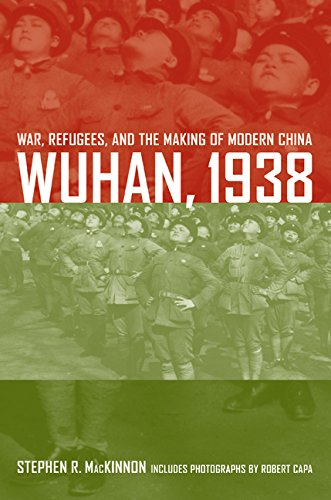 Wuhan, 1938: War, Refugees, And The Making Of Modern China