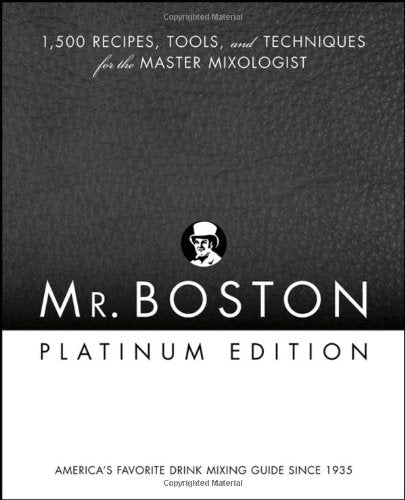 Mr. Boston: 1,500 Recipes, Tools, And Techniques For The Master Mixologist