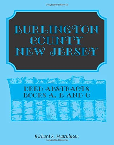 Burlington County, New Jersey, Deed Abstracts: Books A, B and C