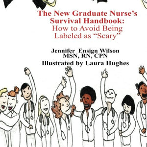 The New Graduate Nurse's Survival Handbook: How to Avoid Being Labled as Scary
