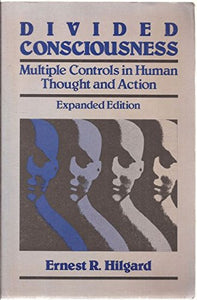 Divided Consciousness: Multiple Controls In Human Thought And Action (Wiley Series In Behaviour)