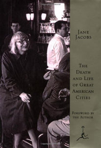 The Death And Life Of Great American Cities (Modern Library Series)