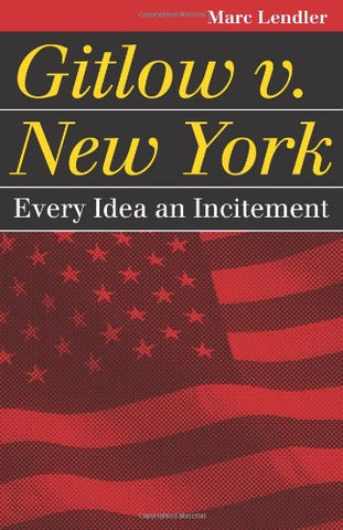 Gitlow V. New York: Every Idea An Incitement (Landmark Law Cases And American Society)