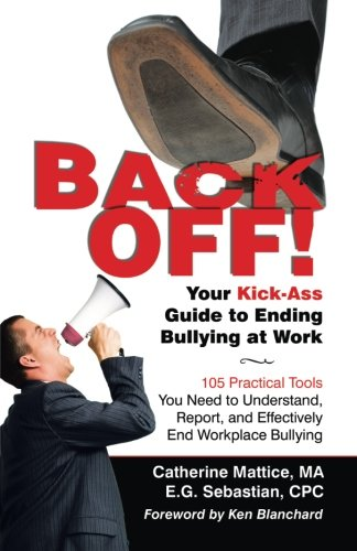 Back Off! Your Kick-Ass Guide to Ending Bullying @ Work