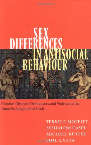 Sex Differences In Antisocial Behaviour: Conduct Disorder, Delinquency, And Violence In The Dunedin Longitudinal Study (Cambridge Studies In Criminology)