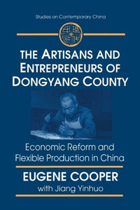 The Artisans and Entrepreneurs of Dongyang County: Economic Reform and Flexible Production in China (Studies on Contemporary China)