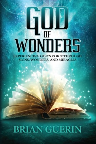 God of Wonders: Experiencing Gods Voice Through Signs, Wonders, and Miracles