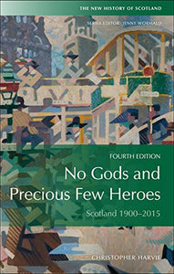 No Gods and Precious Few Heroes: Scotland, 1900-2015 (New History of Scotland EUP)