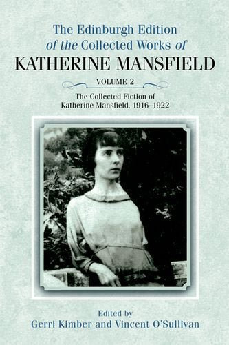 The Edinburgh Edition of the Collected Fiction of Katherine Mansfield: The Collected Fiction of Katherine Mansfield, 1916-1922 (The Collected Works of Katherine Mansfield EUP) (Volume 2)