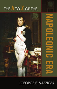 The A to Z of the Napoleonic Era (The A to Z Guide Series)