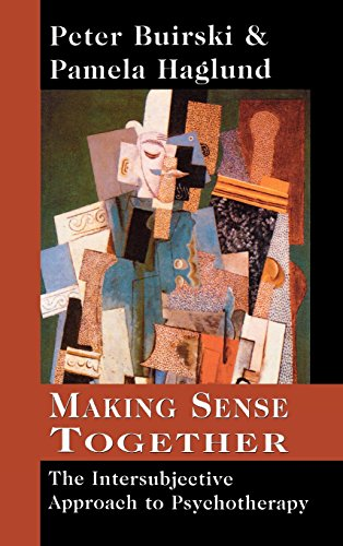 Making Sense Together: The Intersubjective Approach to Psychotherapy
