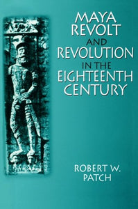 Maya Revolt and Revolution in the Eighteenth Century (Latin American Realities (Paperback))