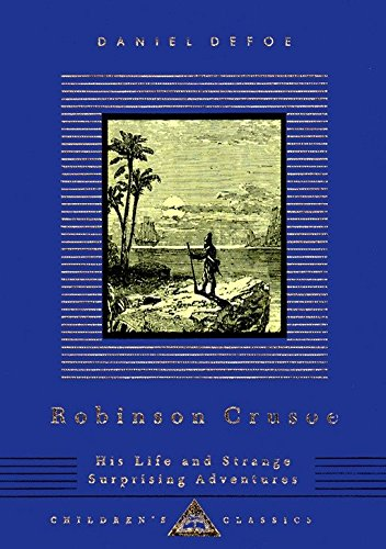 Robinson Crusoe: His Life And Strange Surprising Adventures (Everyman'S Library Children'S Classics Series)
