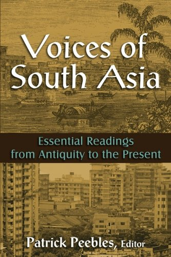 Voices of South Asia: Essential Readings from Antiquity to the Present