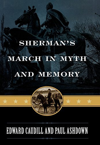 Sherman's March in Myth and Memory (The American Crisis Series: Books on the Civil War Era)