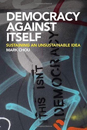 Democracy Against Itself: Sustaining an Unsustainable Idea