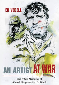 An Artist At War: The Wwii Memories Of Stars & Stripes Artist Ed Vebell