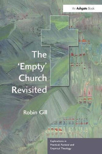 The 'Empty' Church Revisited (Explorations in Practical, Pastoral and Empirical Theology)