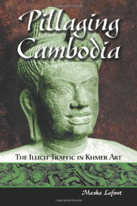 Pillaging Cambodia: The Illicit Traffic in Khmer Art