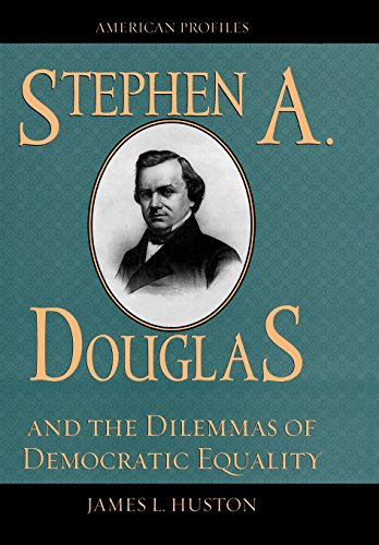 Stephen A. Douglas and the Dilemmas of Democratic Equality (American Profiles)