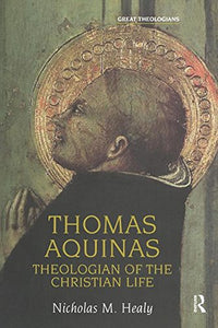 Thomas Aquinas: Theologian of the Christian Life (Great Theologians Series)