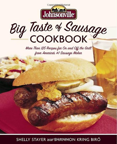 Johnsonville Big Taste of Sausage Cookbook: More Than 125 Recipes for On and Off the Grill from America's #1 Sausage Maker