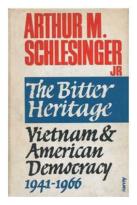 The Bitter Heritage: Vietnam and American Democracy 1941-1966