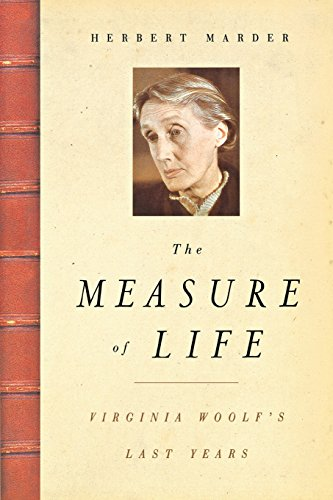 The Measure of Life: Virginia Woolf's Last Years