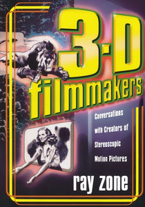 3-D Filmmakers: Conversations with Creators of Stereoscopic Motion Pictures (The Scarecrow Filmmakers Series)