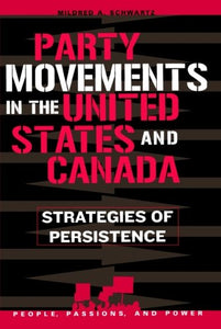 Party Movements in the United States and Canada: Strategies of Persistence (People, Passions, and Power: Social Movements, Interest Organizations, and the P)