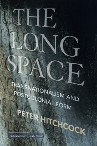 The Long Space: Transnationalism and Postcolonial Form (Cultural Memory in the Present)