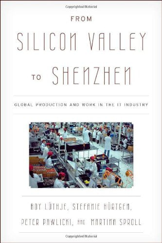 From Silicon Valley to Shenzhen: Global Production and Work in the IT Industry (Asia/Pacific/Perspectives)