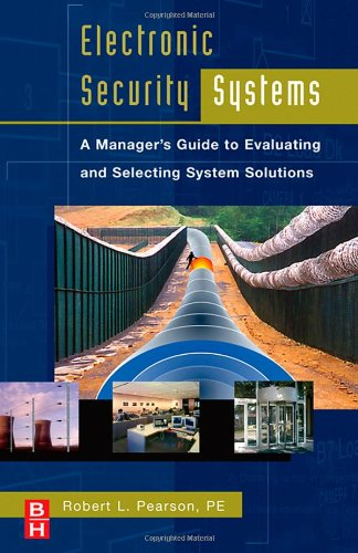 Electronic Security Systems: A Manager's Guide to Evaluating and Selecting System Solutions