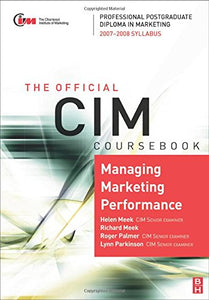 CIM Coursebook 07/08 Managing Marketing Performance, Fourth Edition: 07/08 Edition