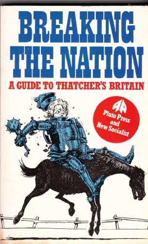 Breaking the Nation: A Guide to Thatcher's Britain