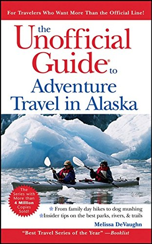The Unofficial Guide to Adventure Travel in Alaska (Unofficial Guides)