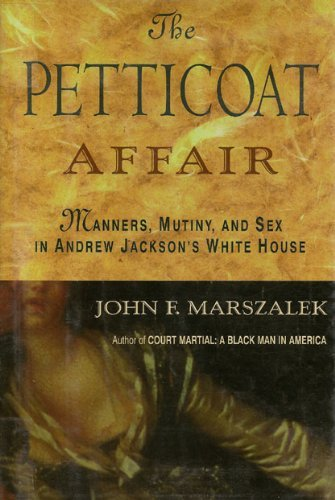 The Petticoat Affair: Manners, Mutiny, and Sex in Andrew Jackson's White House