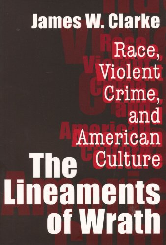 The Lineaments of Wrath: Race, Violent Crime and American Culture
