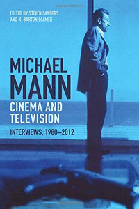 Michael Mann Cinema And Television: Interviews, 1980-2012