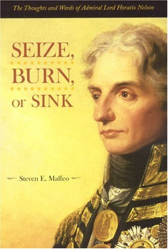 Seize, Burn, or Sink: The Thoughts and Words of Admiral Lord Horatio Nelson