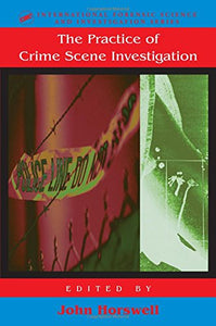 The Practice Of Crime Scene Investigation (International Forensic Science and Investigation)