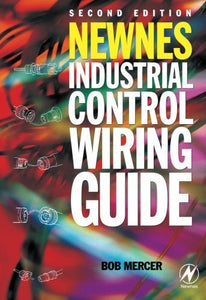 Newnes Industrial Control Wiring Guide, 2nd ed (Newnes Practitioner Ser)