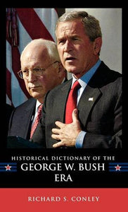 Historical Dictionary of the George W. Bush Era (Historical Dictionaries of U.S. Politics and Political Eras)
