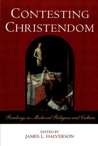 Contesting Christendom: Readings in Medieval Religion and Culture
