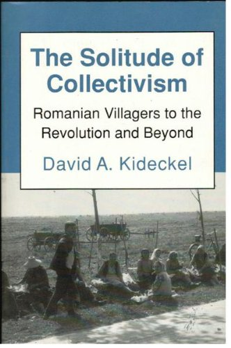 The Solitude of Collectivism: Romanian Villagers to the Revolution and Beyond (Anthropology of Contemporary Issues)