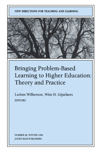 Bringing Problem-Based Learning to Higher Education: Theory and Practice: New Directions for Teaching and Learning, Number 68