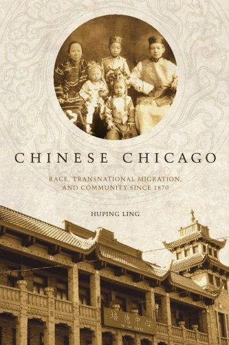 Chinese Chicago: Race, Transnational Migration, and Community Since 1870 (Asian America)